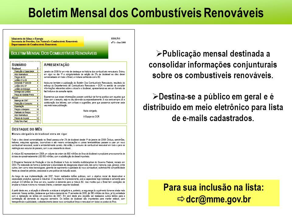 Boletim Mensal dos Combustíveis Renováveis Publicação mensal destinada a consolidar informações conjunturais sobre os combustíveis renováveis. Destina