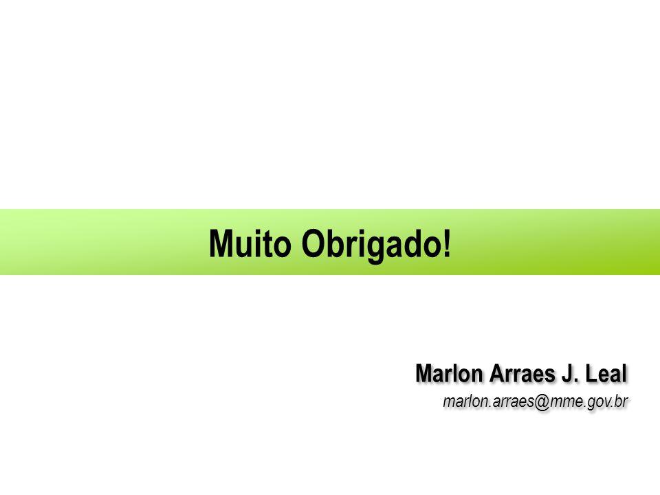 Muito Obrigado! Marlon Arraes J. Leal marlon.arraes@mme.gov.br Marlon Arraes J. Leal marlon.arraes@mme.gov.br