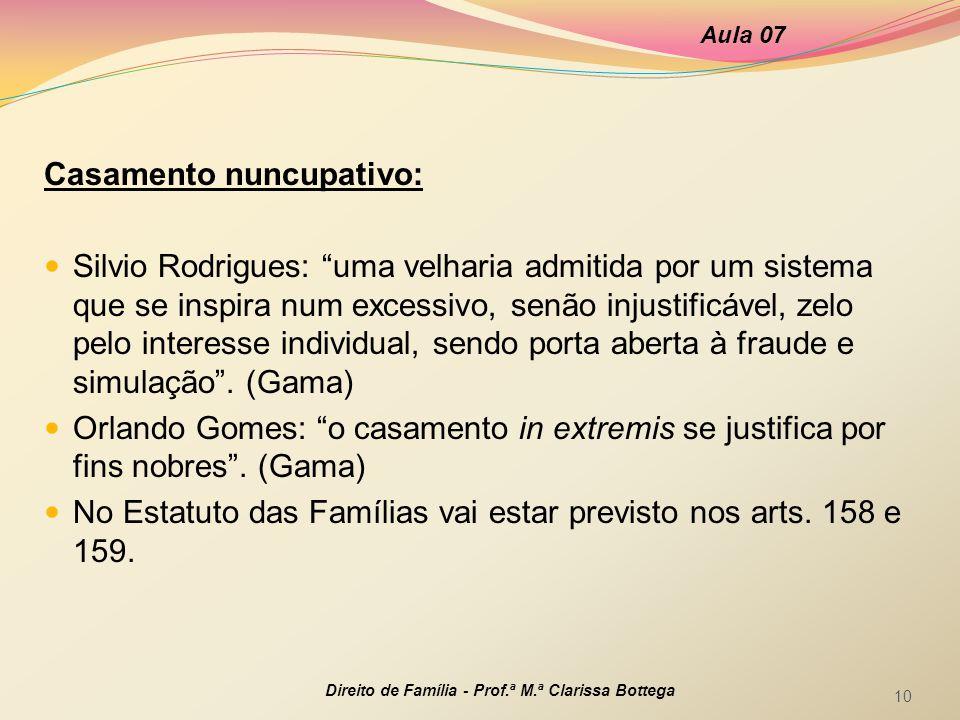 Casamento nuncupativo: Silvio Rodrigues: uma velharia admitida por um sistema que se inspira num excessivo, senão injustificável, zelo pelo interesse individual, sendo porta aberta à fraude e simulação.