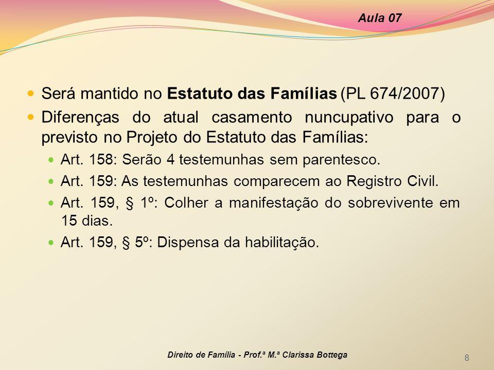 Será mantido no Estatuto das Famílias (PL 674/2007) Diferenças do atual casamento nuncupativo para o previsto no Projeto do Estatuto das Famílias: Art.
