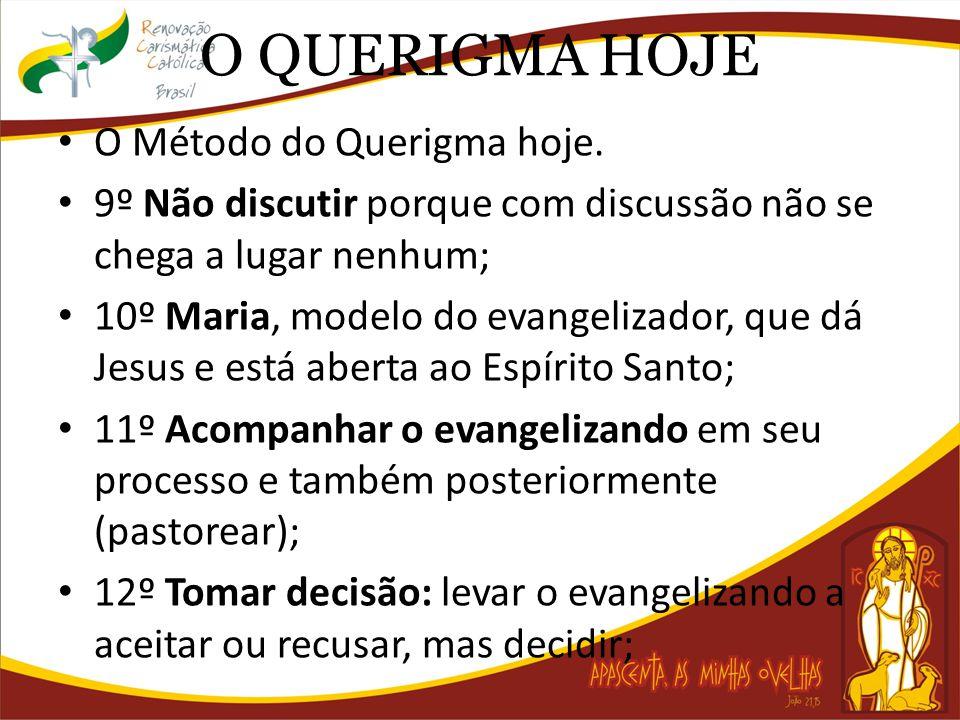 O QUERIGMA HOJE O Método do Querigma hoje. 9º Não discutir porque com discussão não se chega a lugar nenhum; 10º Maria, modelo do evangelizador, que d