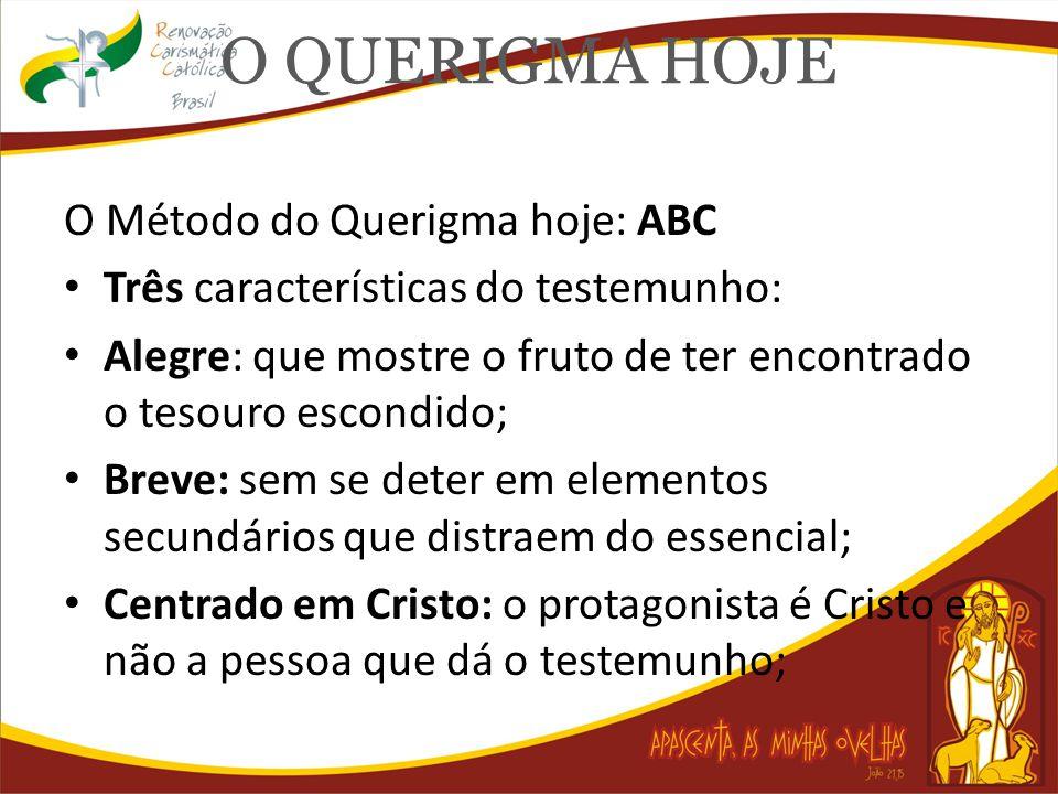 O QUERIGMA HOJE O Método do Querigma hoje: ABC Três características do testemunho: Alegre: que mostre o fruto de ter encontrado o tesouro escondido; B
