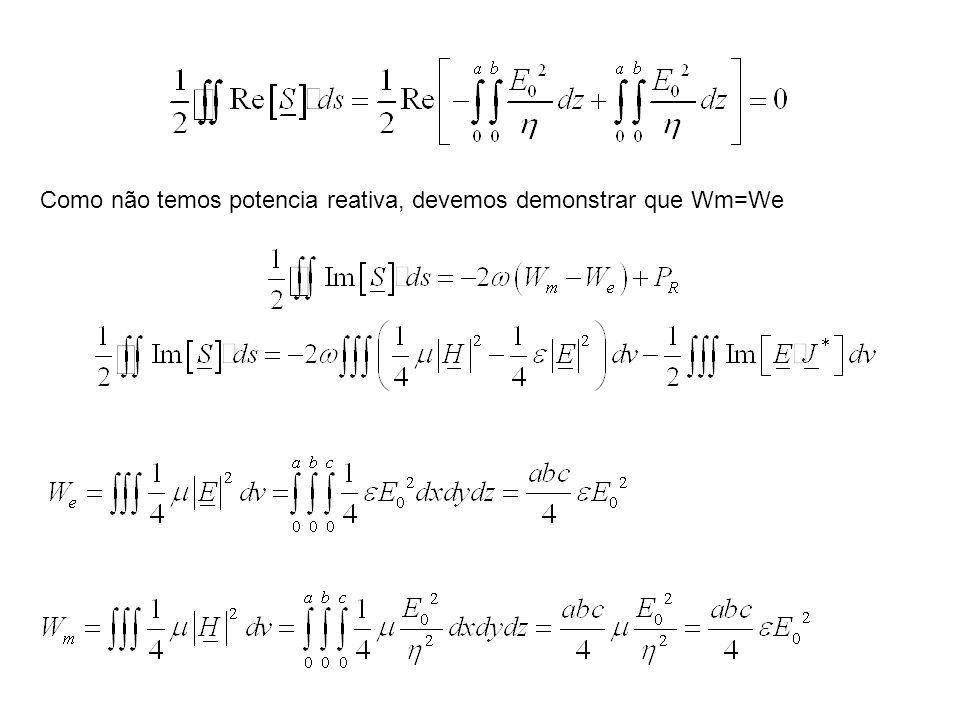 Como não temos potencia reativa, devemos demonstrar que Wm=We