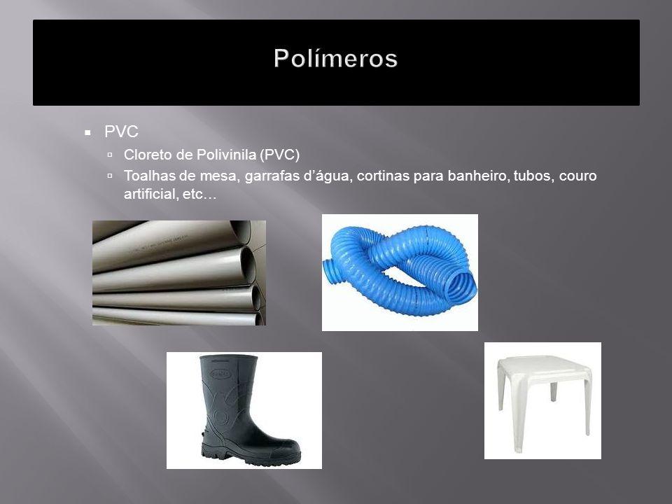 PVC Cloreto de Polivinila (PVC) Toalhas de mesa, garrafas dágua, cortinas para banheiro, tubos, couro artificial, etc…