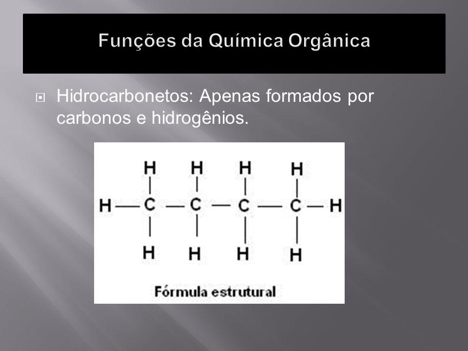 Hidrocarbonetos: Apenas formados por carbonos e hidrogênios.