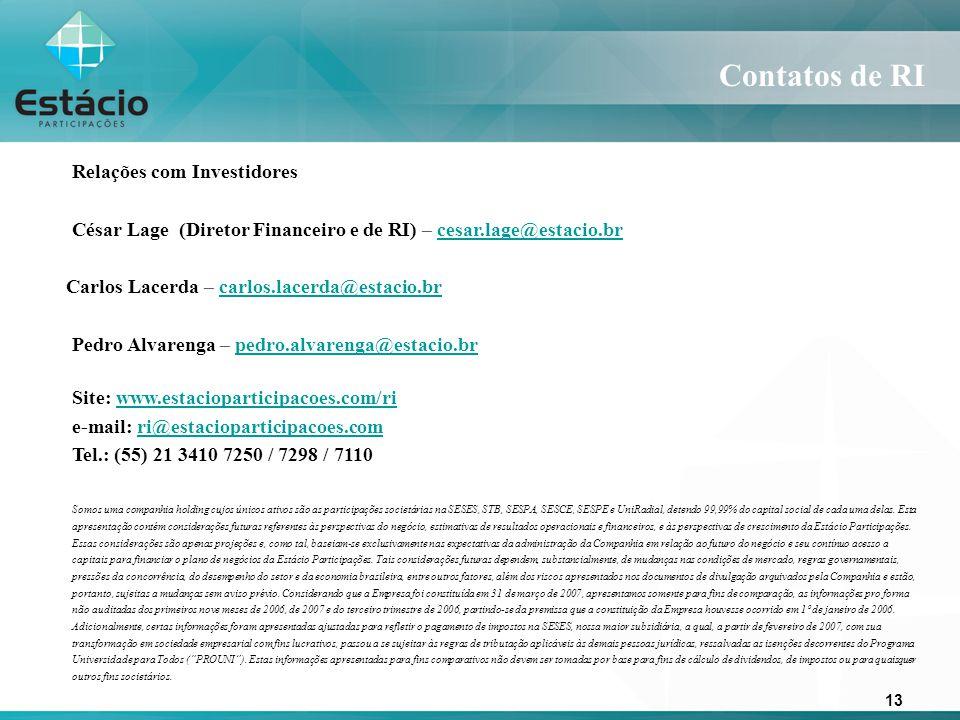 13 Contatos de RI Relações com Investidores César Lage (Diretor Financeiro e de RI) – cesar.lage@estacio.brcesar.lage@estacio.br Carlos Lacerda – carl