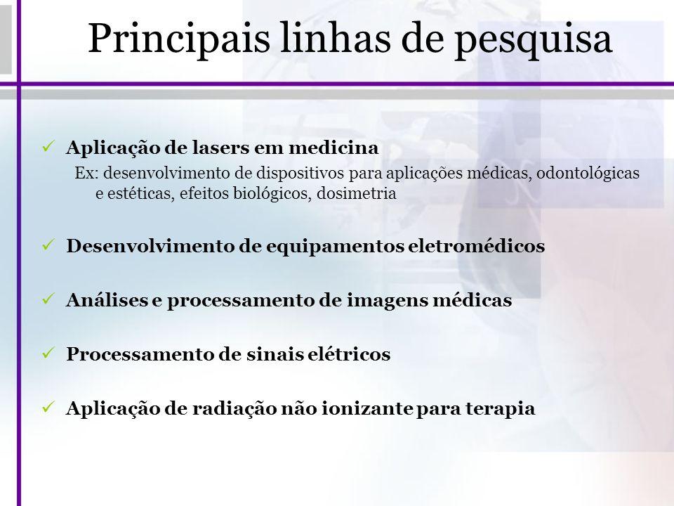 Principais linhas de pesquisa Aplicação de lasers em medicina Ex: desenvolvimento de dispositivos para aplicações médicas, odontológicas e estéticas,