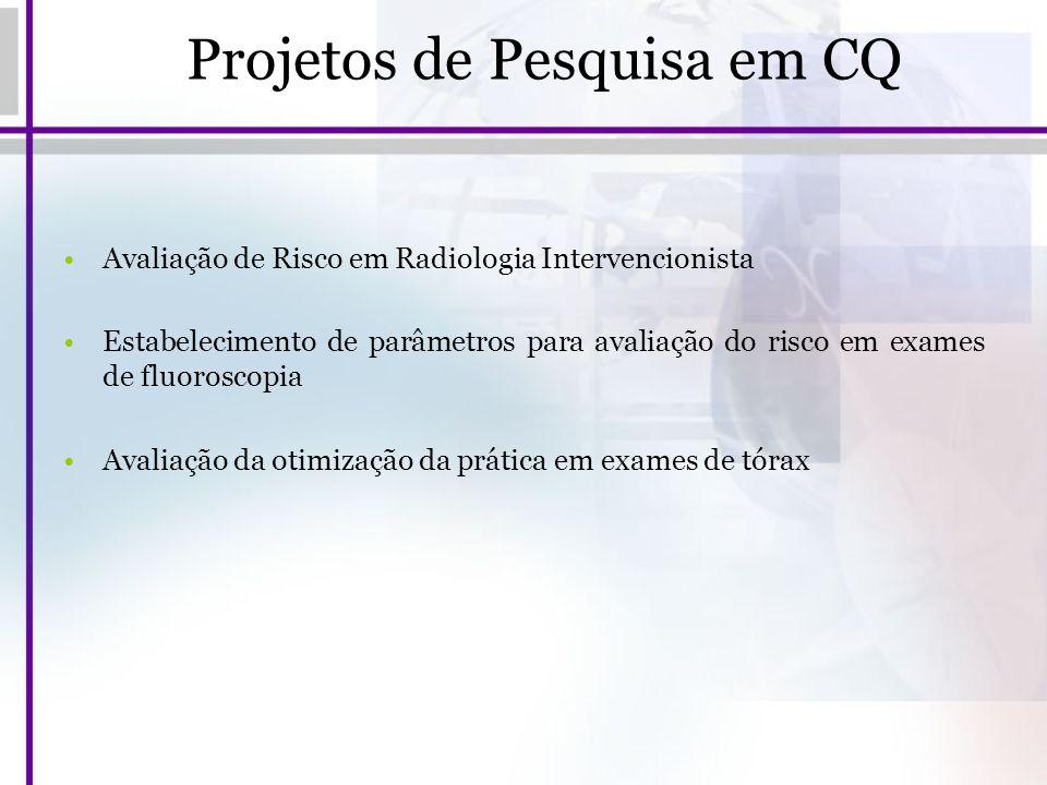 Projetos de Pesquisa em CQ Avaliação de Risco em Radiologia Intervencionista Estabelecimento de parâmetros para avaliação do risco em exames de fluoro