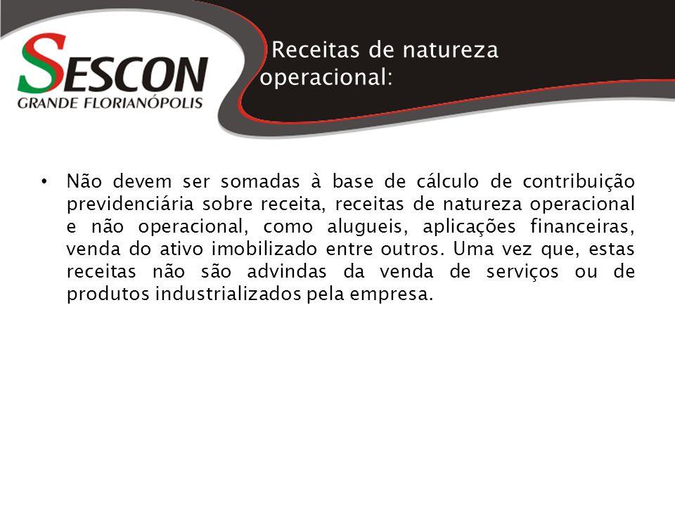 Receitas de natureza operacional: Não devem ser somadas à base de cálculo de contribuição previdenciária sobre receita, receitas de natureza operacion