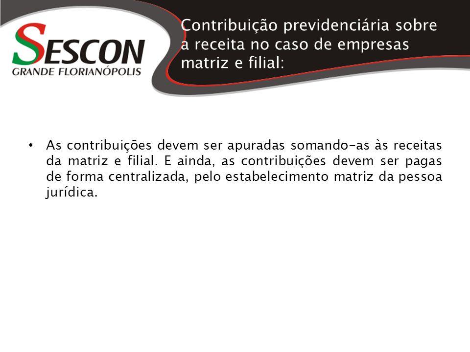 Contribuição previdenciária sobre a receita no caso de empresas matriz e filial: As contribuições devem ser apuradas somando-as às receitas da matriz