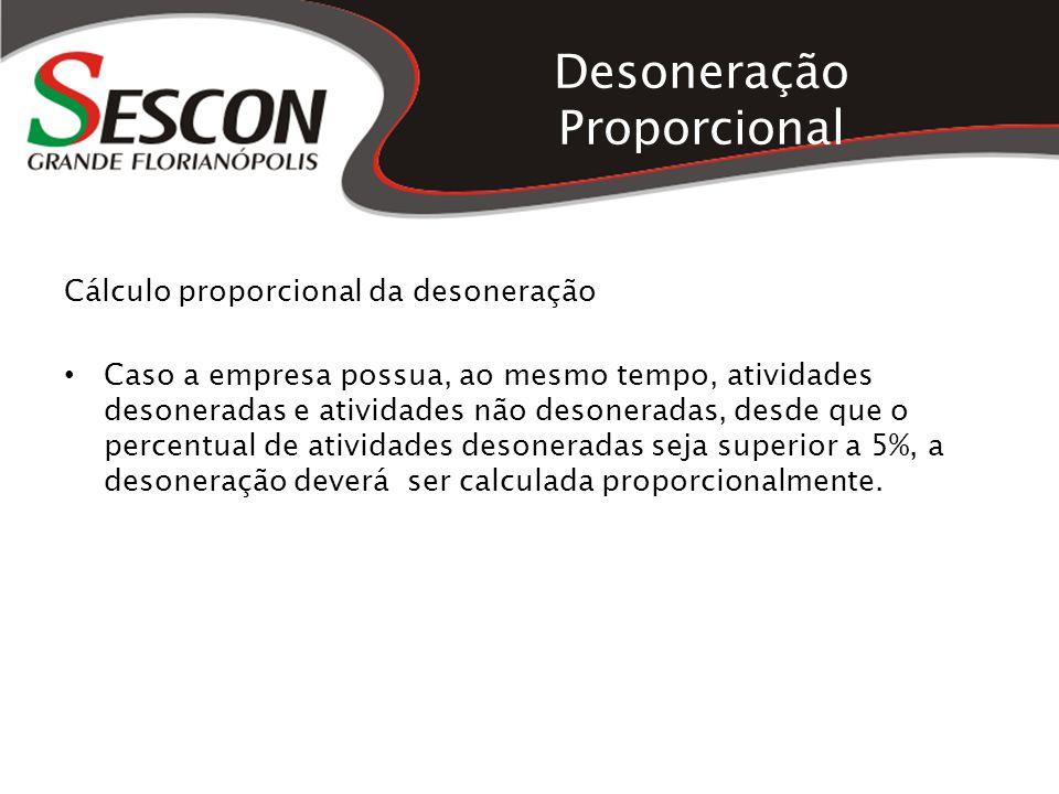 Desoneração Proporcional Cálculo proporcional da desoneração Caso a empresa possua, ao mesmo tempo, atividades desoneradas e atividades não desonerada