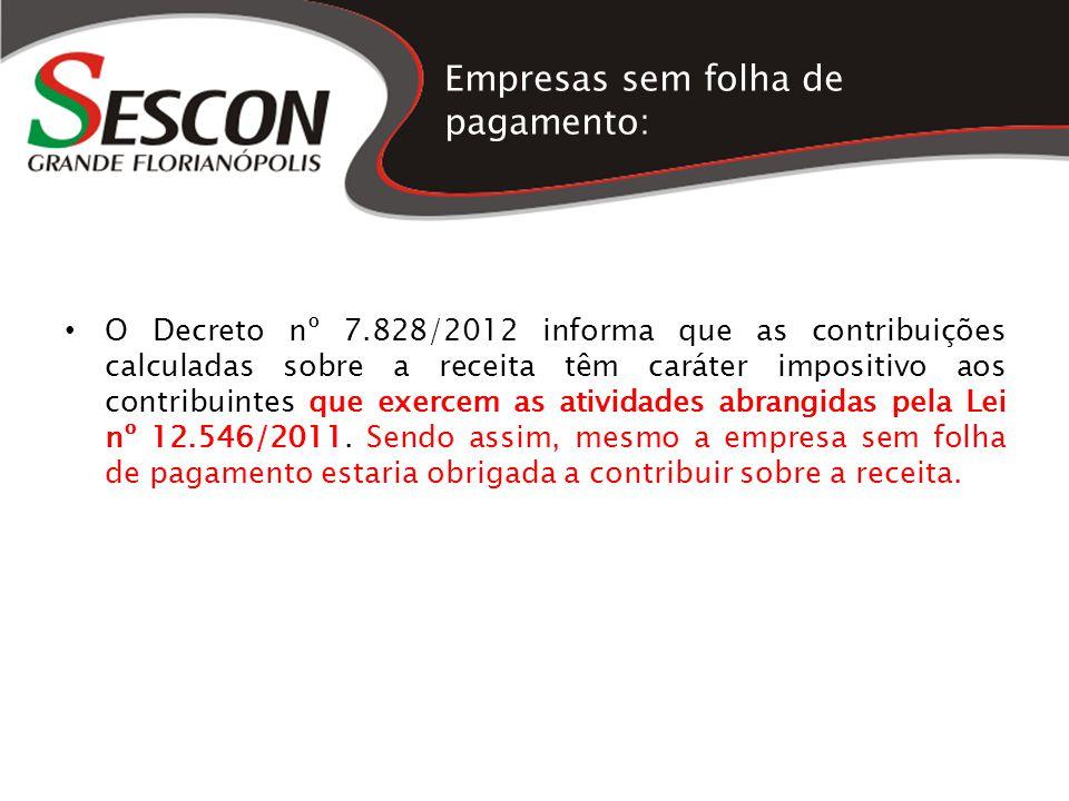 Empresas sem folha de pagamento: O Decreto nº 7.828/2012 informa que as contribuições calculadas sobre a receita têm caráter impositivo aos contribuin