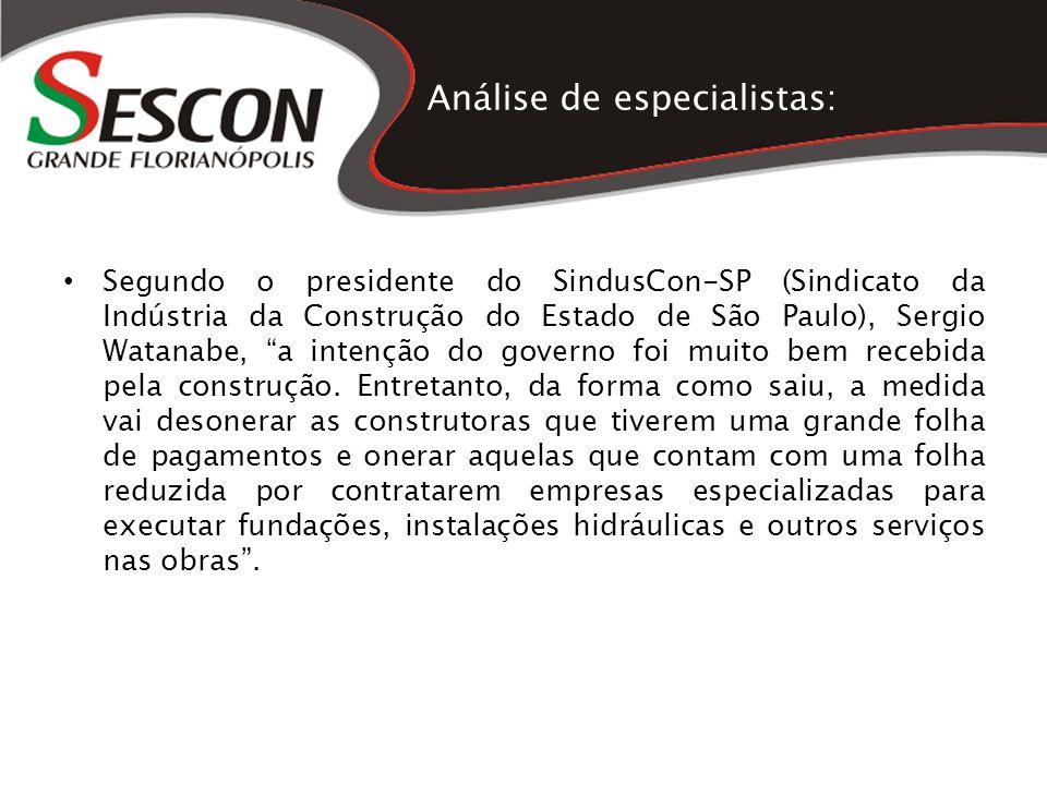 Análise de especialistas: Segundo o presidente do SindusCon-SP (Sindicato da Indústria da Construção do Estado de São Paulo), Sergio Watanabe, a inten