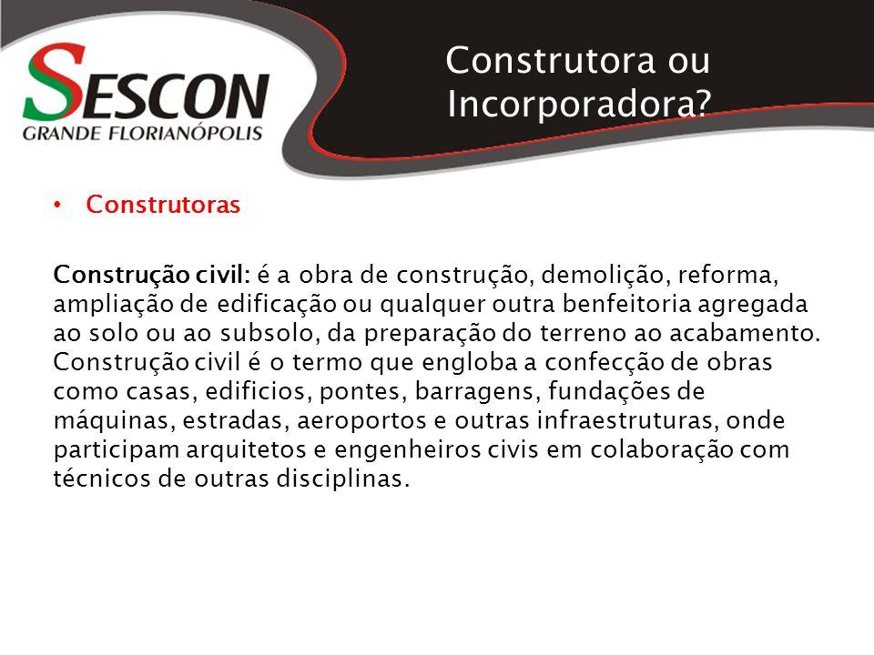 Construtora ou Incorporadora? Construtoras Construção civil: é a obra de construção, demolição, reforma, ampliação de edificação ou qualquer outra ben