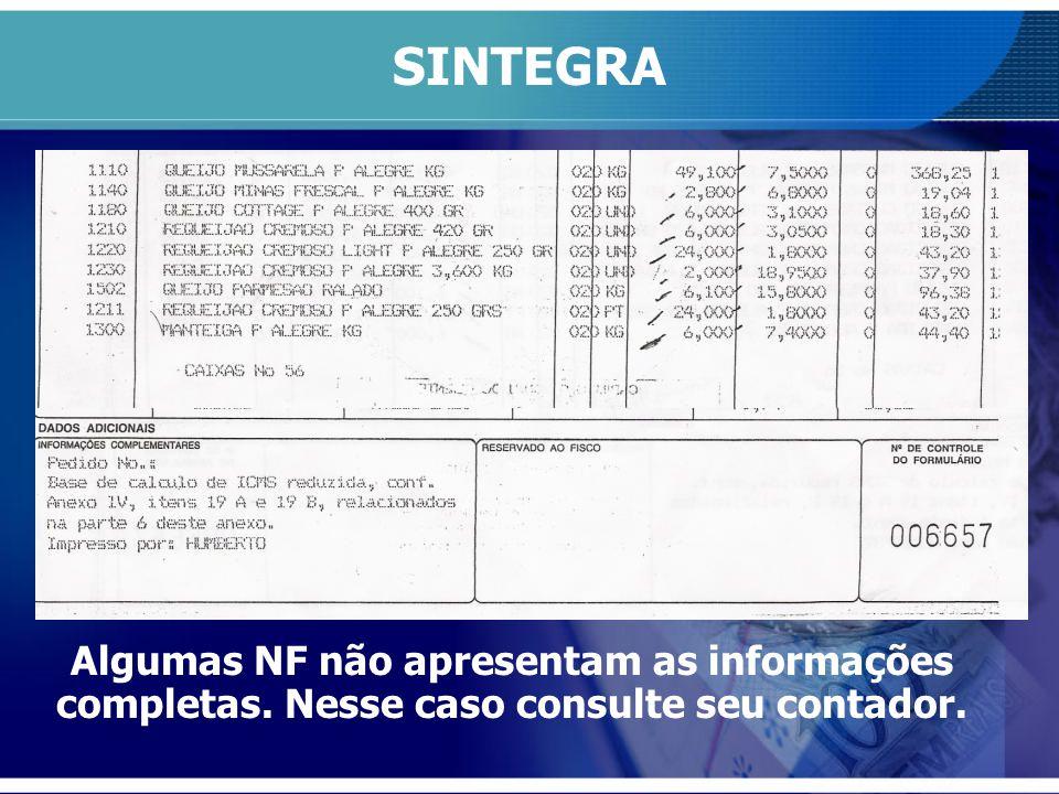 SINTEGRA Algumas NF não apresentam as informações completas. Nesse caso consulte seu contador.