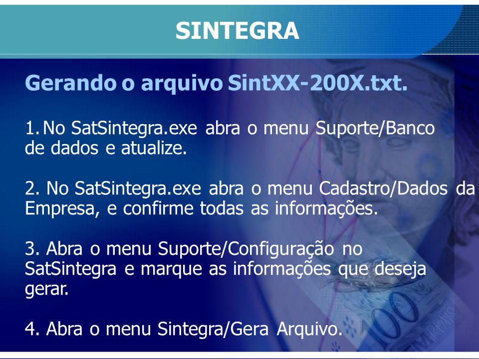 SINTEGRA Gerando o arquivo SintXX-200X.txt. 1.No SatSintegra.exe abra o menu Suporte/Banco de dados e atualize. 2. No SatSintegra.exe abra o menu Cada