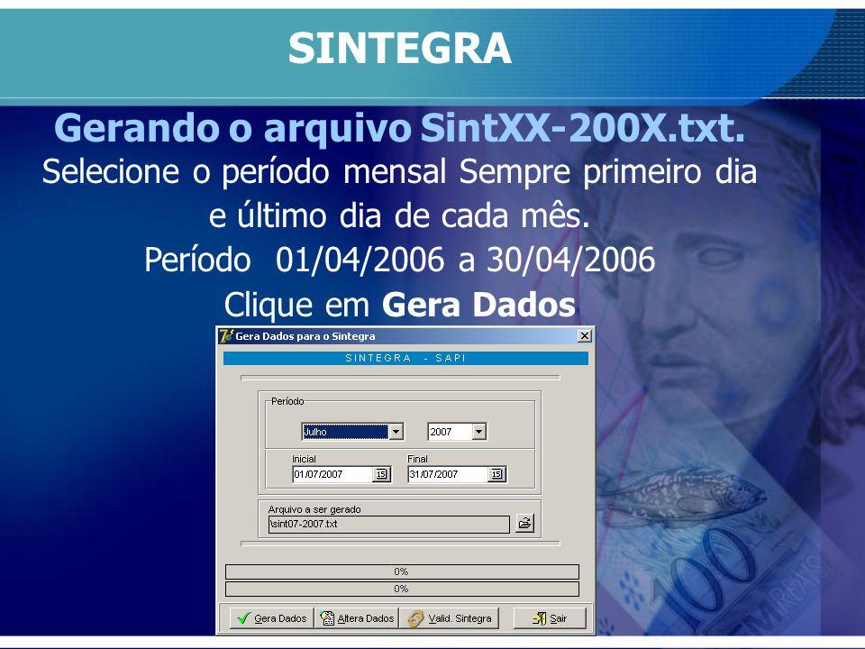 SINTEGRA Gerando o arquivo SintXX-200X.txt. Selecione o período mensal Sempre primeiro dia e último dia de cada mês. Período 01/04/2006 a 30/04/2006 C