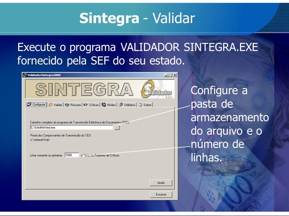 Execute o programa VALIDADOR SINTEGRA.EXE fornecido pela SEF do seu estado. Sintegra - Validar Configure a pasta de armazenamento do arquivo e o númer