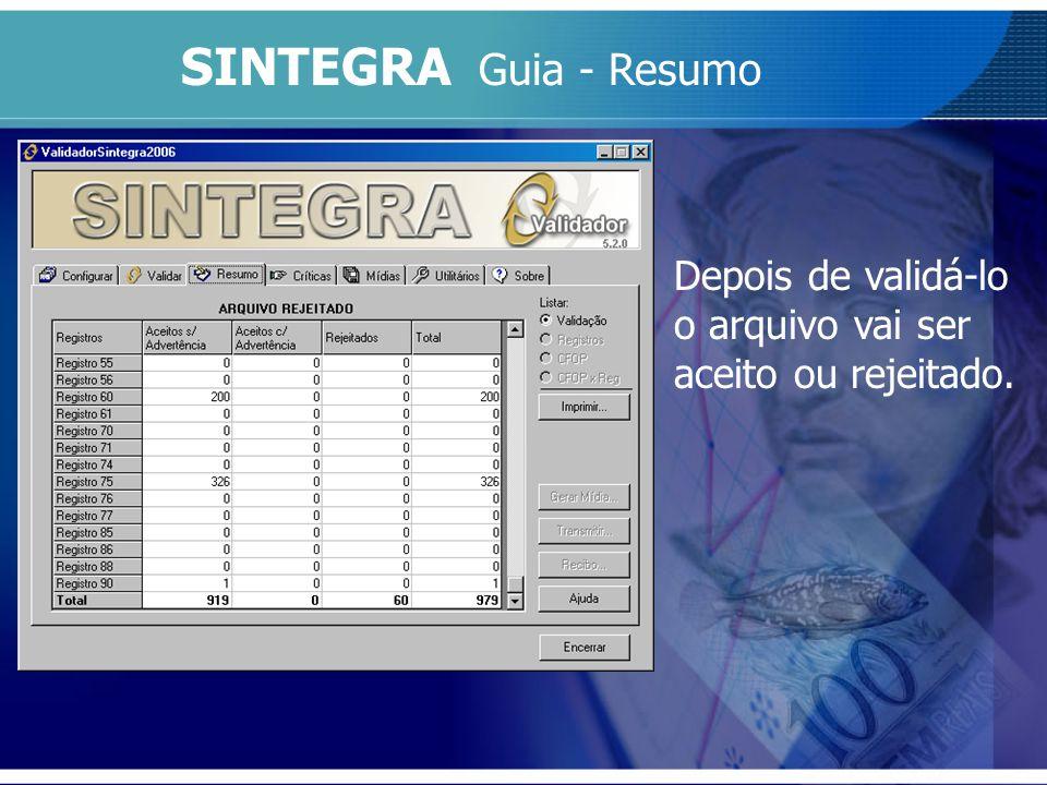 SINTEGRA Guia - Resumo Depois de validá-lo o arquivo vai ser aceito ou rejeitado.
