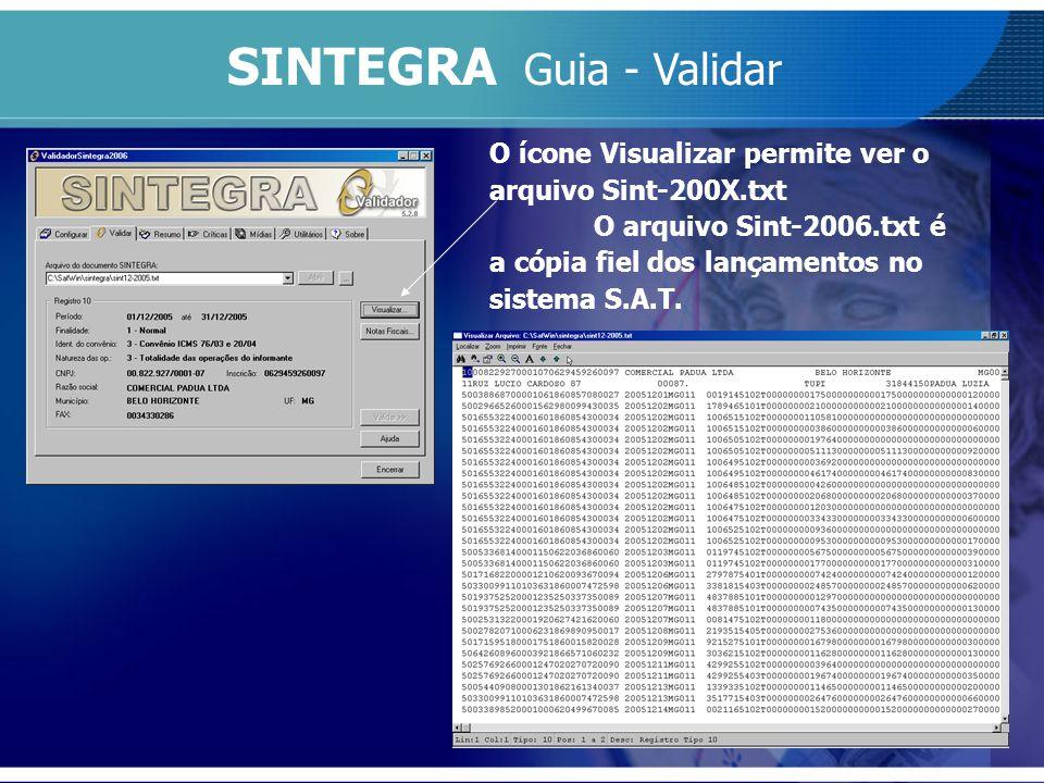 SINTEGRA Guia - Validar O ícone Visualizar permite ver o arquivo Sint-200X.txt O arquivo Sint-2006.txt é a cópia fiel dos lançamentos no sistema S.A.T