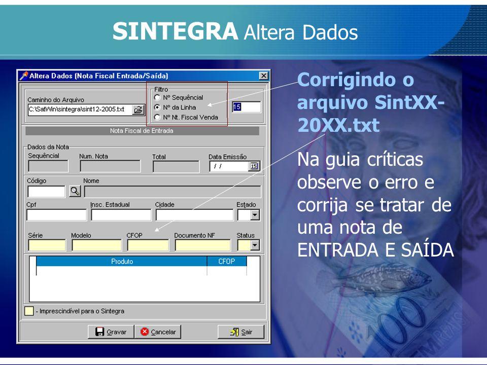SINTEGRA Altera Dados Corrigindo o arquivo SintXX- 20XX.txt Na guia críticas observe o erro e corrija se tratar de uma nota de ENTRADA E SAÍDA
