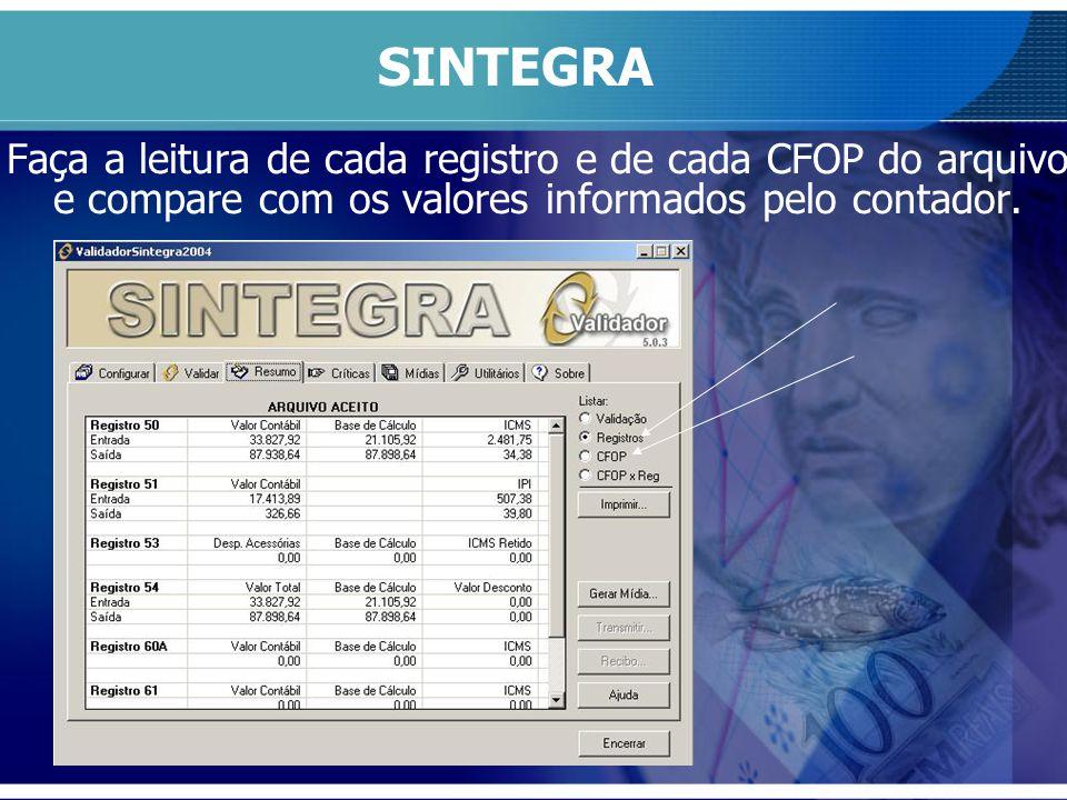 Faça a leitura de cada registro e de cada CFOP do arquivo e compare com os valores informados pelo contador. SINTEGRA
