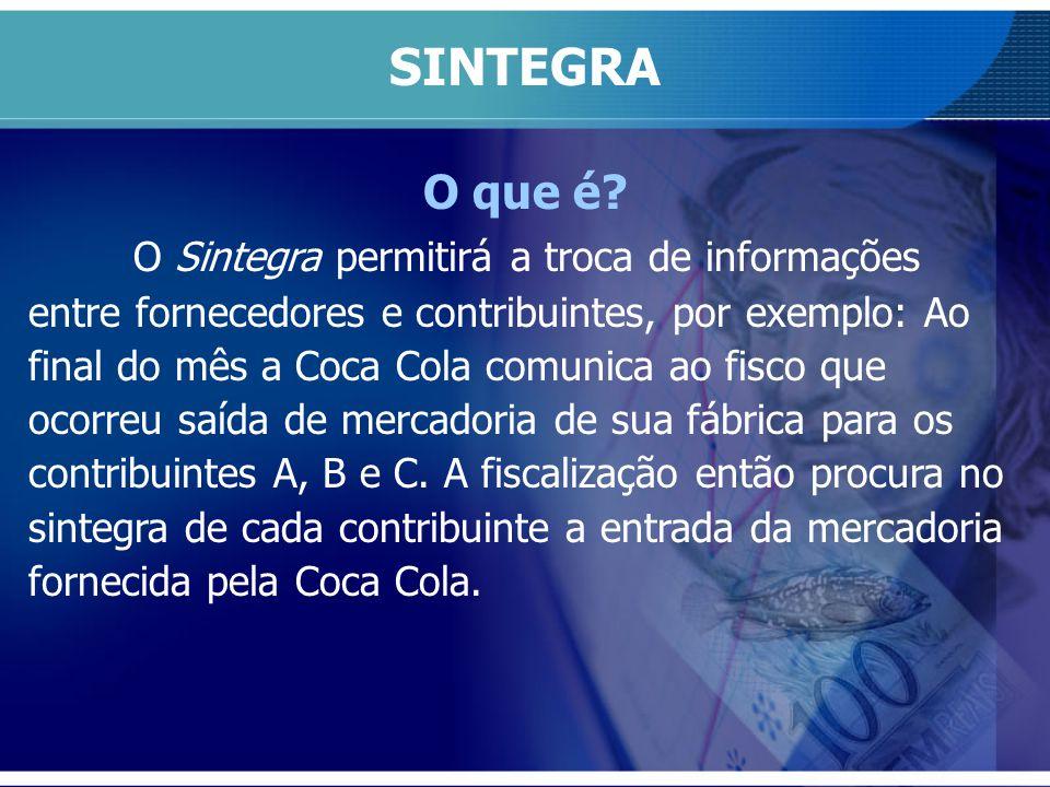 O que é? O Sintegra permitirá a troca de informações entre fornecedores e contribuintes, por exemplo: Ao final do mês a Coca Cola comunica ao fisco qu
