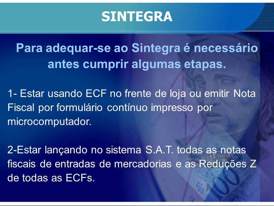 SINTEGRA Para adequar-se ao Sintegra é necessário antes cumprir algumas etapas. 1- Estar usando ECF no frente de loja ou emitir Nota Fiscal por formul