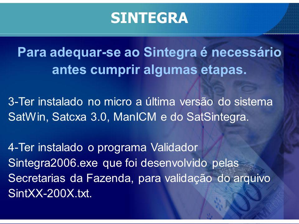 SINTEGRA Iniciando: Instalar Validador Sintegra 2006 http://www.sefaz.rs.gov.br/SEF_root/DWN/SEF-Downloadstg.asp?origem=sefaz Adquirir SatSintegra.exe atualizado Adquirir ManICM.exe atualizado http://mminformatica.com.br/arquivos_apoio.php