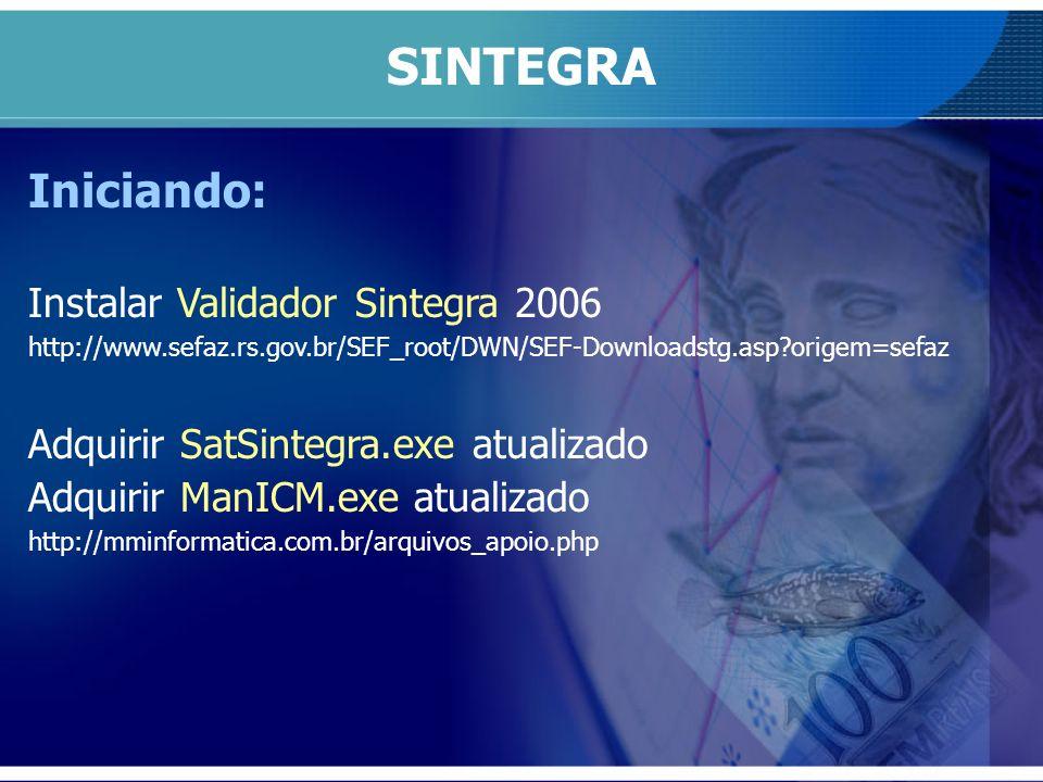 SINTEGRA Iniciando: Instalar Validador Sintegra 2006 http://www.sefaz.rs.gov.br/SEF_root/DWN/SEF-Downloadstg.asp?origem=sefaz Adquirir SatSintegra.exe
