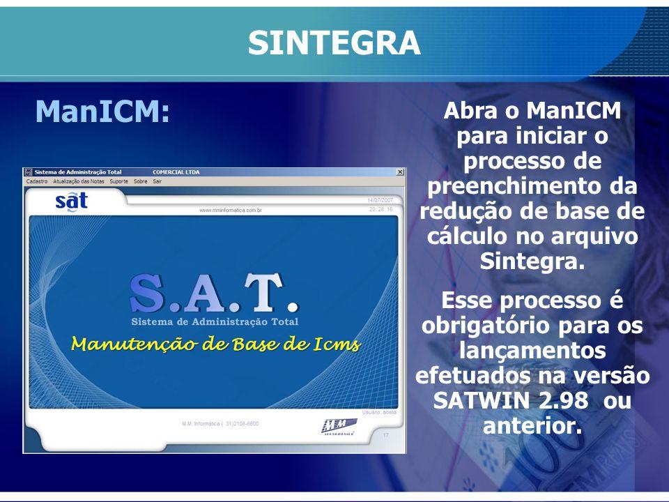 SINTEGRA Abra o ManICM para iniciar o processo de preenchimento da redução de base de cálculo no arquivo Sintegra. Esse processo é obrigatório para os