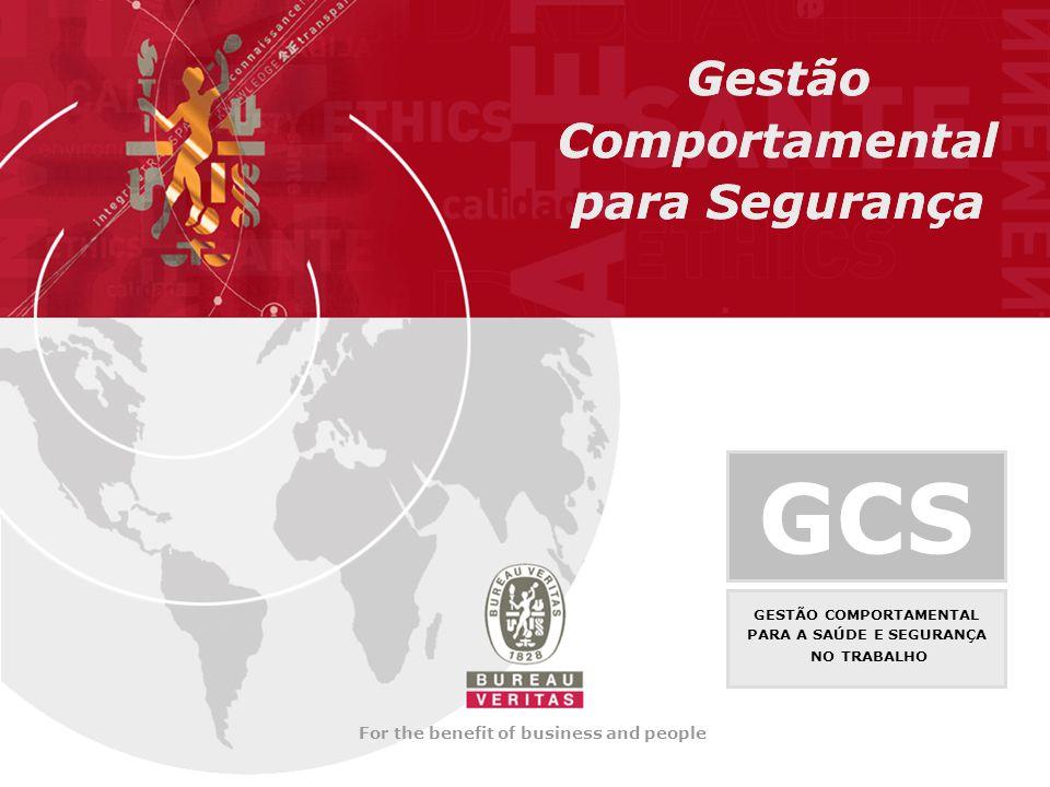 For the benefit of business and people GCS GESTÃO COMPORTAMENTAL PARA A SAÚDE E SEGURANÇA NO TRABALHO Gestão Comportamental para Segurança