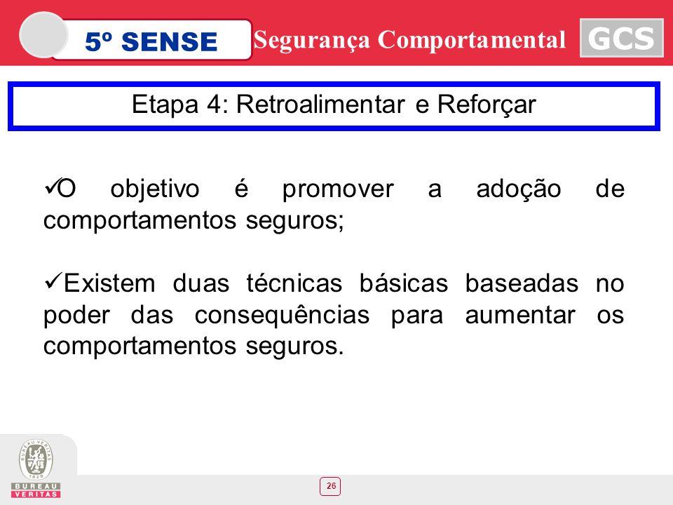 26 5º SENSE GCS Segurança Comportamental Etapa 4: Retroalimentar e Reforçar O objetivo é promover a adoção de comportamentos seguros; Existem duas téc