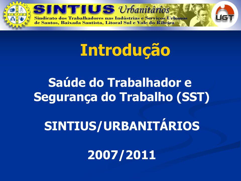 Saúde do Trabalhador e Segurança do Trabalho (SST) SINTIUS/URBANITÁRIOS 2007/2011 Introdução