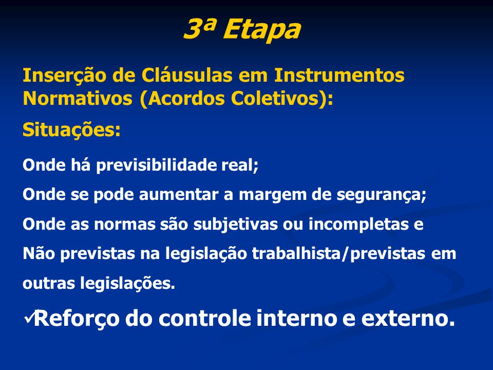 3ª Etapa Inserção de Cláusulas em Instrumentos Normativos (Acordos Coletivos): Situações: Onde há previsibilidade real; Onde se pode aumentar a margem