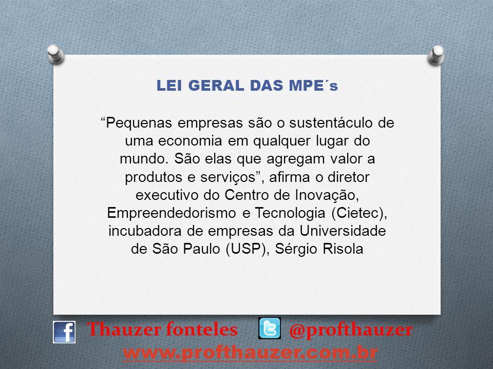 Thauzer fonteles @profthauzer www.profthauzer.com.br LEI GERAL DAS MPE´s Pequenas empresas são o sustentáculo de uma economia em qualquer lugar do mun