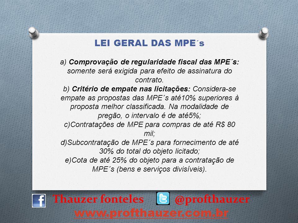 Thauzer fonteles @profthauzer www.profthauzer.com.br LEI GERAL DAS MPE´s a) Comprovação de regularidade fiscal das MPE´s: somente será exigida para ef