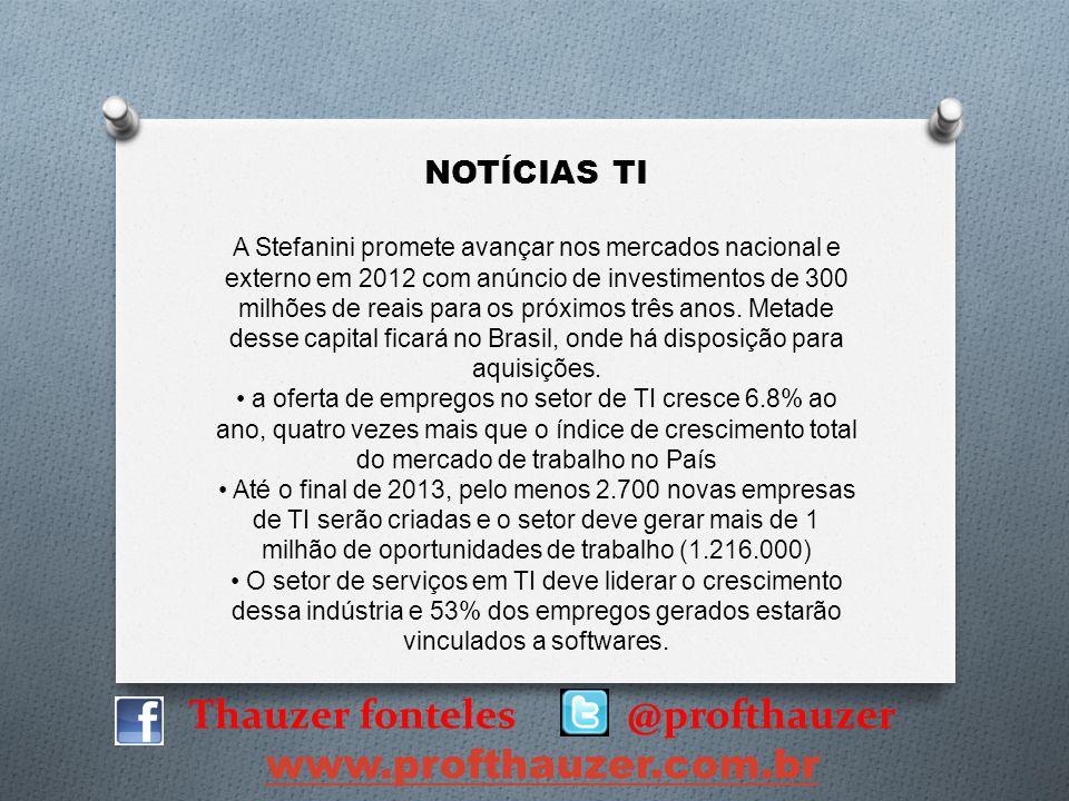 Thauzer fonteles @profthauzer www.profthauzer.com.br NOTÍCIAS TI A Stefanini promete avançar nos mercados nacional e externo em 2012 com anúncio de in