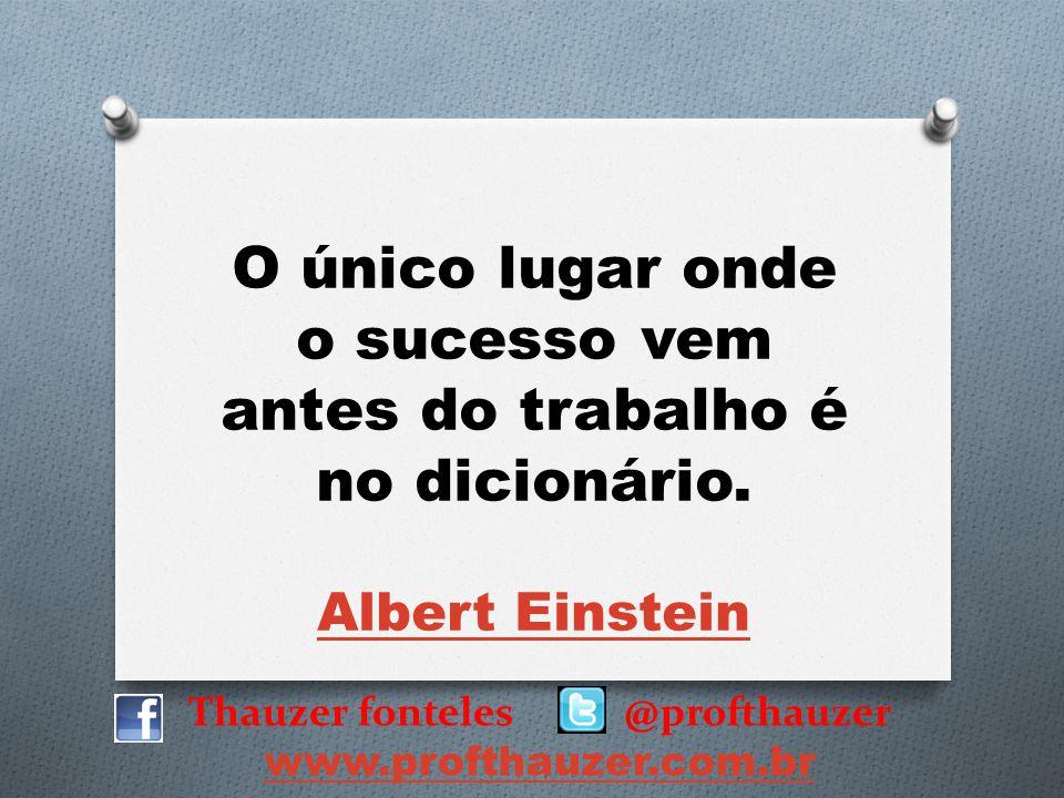 Thauzer fonteles @profthauzer www.profthauzer.com.br O único lugar onde o sucesso vem antes do trabalho é no dicionário. Albert Einstein Albert Einste