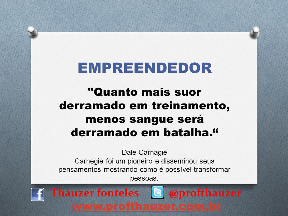 Thauzer fonteles @profthauzer www.profthauzer.com.br O único lugar onde o sucesso vem antes do trabalho é no dicionário.