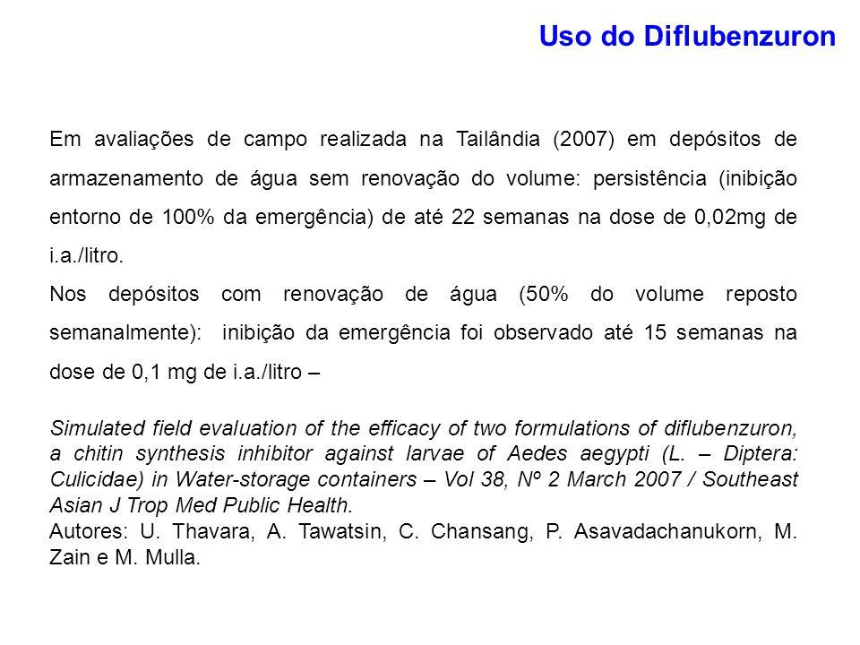 Uso do Diflubenzuron Em avaliações de campo realizada na Tailândia (2007) em depósitos de armazenamento de água sem renovação do volume: persistência (inibição entorno de 100% da emergência) de até 22 semanas na dose de 0,02mg de i.a./litro.