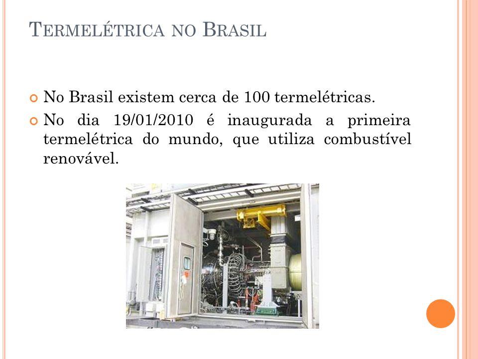 T ERMELÉTRICA NO B RASIL No Brasil existem cerca de 100 termelétricas. No dia 19/01/2010 é inaugurada a primeira termelétrica do mundo, que utiliza co