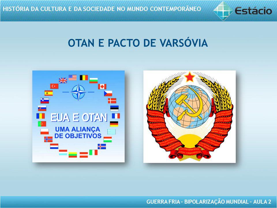 GUERRA FRIA – BIPOLARIZAÇÃO MUNDIAL – AULA 2 HISTÓRIA DA CULTURA E DA SOCIEDADE NO MUNDO CONTEMPORÂNEO OTAN E PACTO DE VARSÓVIA