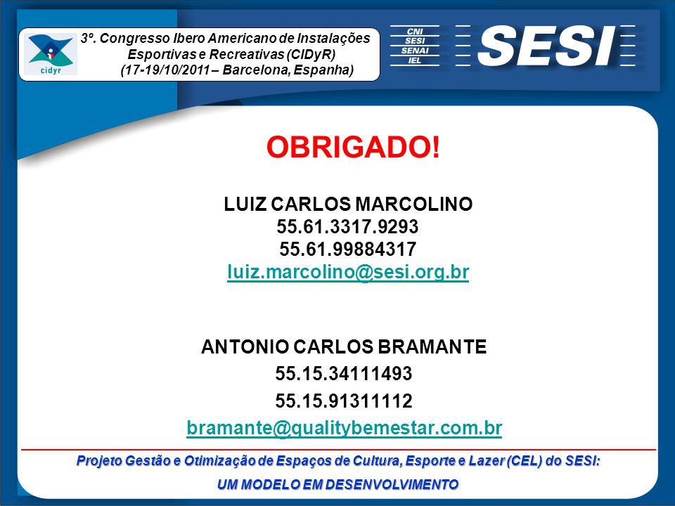 LUIZ CARLOS MARCOLINO 55.61.3317.9293 55.61.99884317 luiz.marcolino@sesi.org.br luiz.marcolino@sesi.org.br ANTONIO CARLOS BRAMANTE 55.15.34111493 55.1