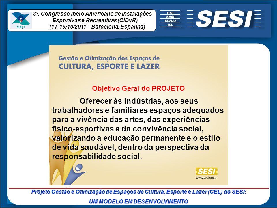 Objetivo Geral do PROJETO Oferecer às indústrias, aos seus trabalhadores e familiares espaços adequados para a vivência das artes, das experiências fí