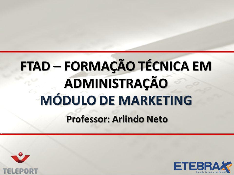 FTAD – FORMAÇÃO TÉCNICA EM ADMINISTRAÇÃO MÓDULO DE MARKETING Professor: Arlindo Neto