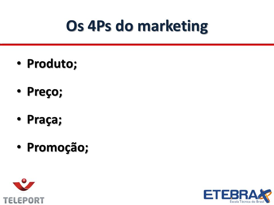 Os 4Ps do marketing Produto; Produto; Preço; Preço; Praça; Praça; Promoção; Promoção;