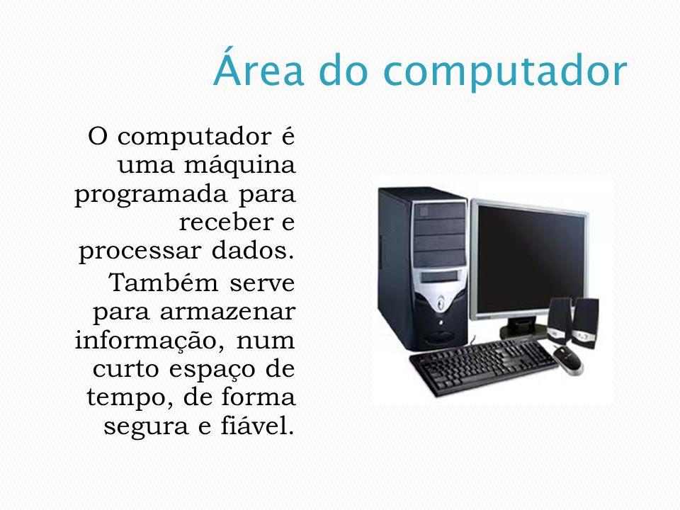 O computador é uma máquina programada para receber e processar dados. Também serve para armazenar informação, num curto espaço de tempo, de forma segu