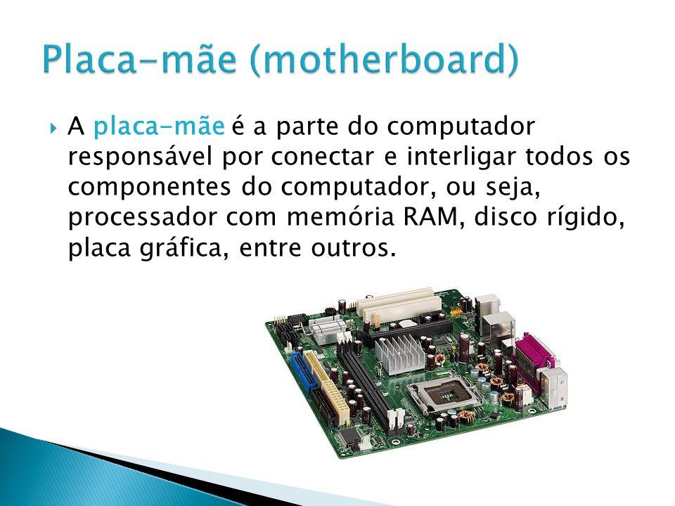 A placa-mãe é a parte do computador responsável por conectar e interligar todos os componentes do computador, ou seja, processador com memória RAM, di