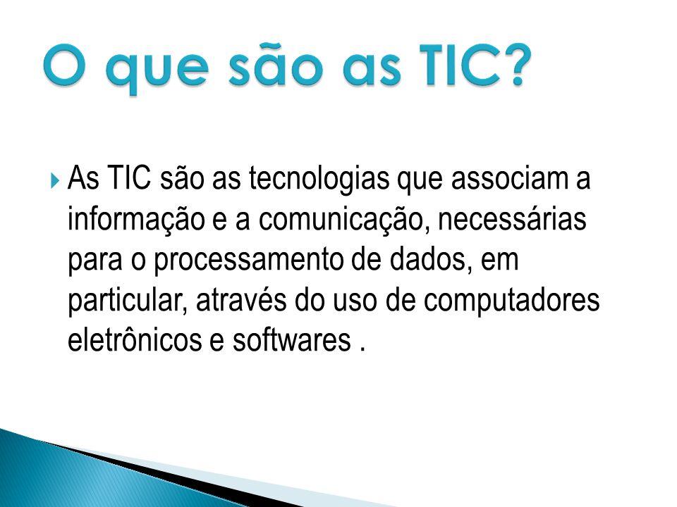 As TIC são as tecnologias que associam a informação e a comunicação, necessárias para o processamento de dados, em particular, através do uso de compu